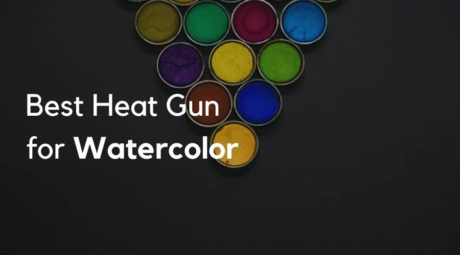 Best Heat Gun for Watercolor Painting